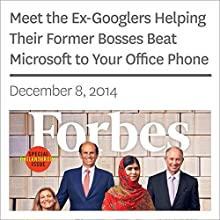 Meet the Ex-Googlers Helping Their Former Bosses Beat Microsoft to Your Office Phone (       UNABRIDGED) by Forbes Narrated by Ken Borgers