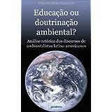 EDUCAÇÃO OU DOUTRINAÇÃO AMBIENTAL?: Análise retórica dos discursos de ambientalistas latino-americanos (Coleção...