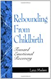 img - for Rebounding from Childbirth: Toward Emotional Recovery book / textbook / text book