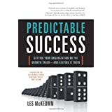 Predictable Success: Getting Your Organization On the Growth Track--and Keeping It There ~ Les McKeown