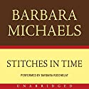 Stitches in Time Audiobook by Barbara Michaels Narrated by Barbara Rosenblat