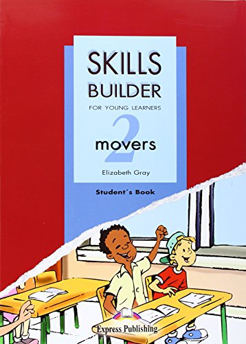 Skills builder for young learners. Movers. Student's book. Per la Scuola media: Skills Builder for Young Learners Movers 2 Based on the Revised Format for 2007 Student's Book