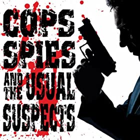 Cops, Spies and the Usual Suspects
