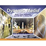 Dynamic Media: Music, Video, Animation, and the Web in Adobe PDFby Bob Connolly
