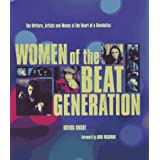 Women of the Beat Generation: The Writers, Artists, and Muses at the Heart of Revolution