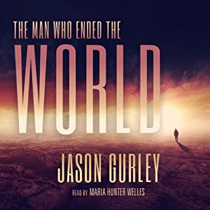 The Man Who Ended the World | [Jason Gurley]