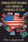 img - for IMMIGRATION REFORM AND AMERICA'S UNCHOSEN FUTURE book / textbook / text book