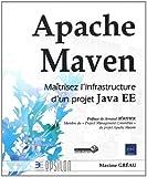 Apache Maven - Ma�trisez l'infrastructure d'un projet Java EE