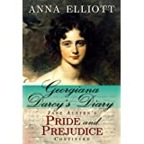 Georgiana Darcy's Diary: Jane Austen's Pride and Prejudice continued (Pride and Prejudice Chronicles Book 1) ~ Anna Elliott