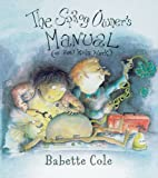 The Sprog Owner's Manual: (Or How Kids Work) (0099447657) by Cole, Babette