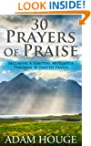 30 Prayers Of Praise: Becoming A Habitual Worshipper Through 30 Days Of Prayer