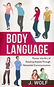 Body Language: Master the Art of Reading Anyone Through Nonverbal Communication (Body Language 101, Body Language Mastery)