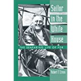 Sailor in the White House: The Seafaring Life of FDR ~ Robert F. Cross