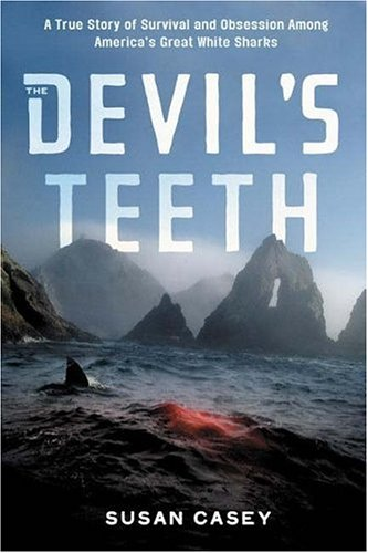 Devils Teeth : A True Story Of Obsession and Survival Among Americas Great White Sharks, SUSAN CASEY