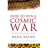 How to Win a Cosmic War: Confronting Radical Islamby Reza Aslan