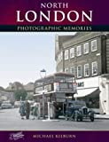 North London: Photographic Memories (Living Memories) Michael Kilburn