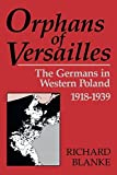 img - for Orphans of Versailles: The Germans in Western Poland, 1918-1939 by Blanke, Richard (2014) Paperback book / textbook / text book