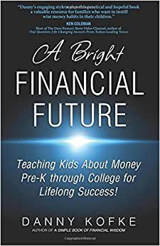 A Bright Financial Future: Teaching Kids About Money Pre-K Through College For Lifelong Success