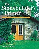 img - for Charles K. Long: The Stonebuilder's Primer : A Step-By-Step Guide for Owner-Builders (Paperback - Revised Ed.); 1998 Edition book / textbook / text book