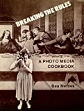 Breaking the Rules: Photo Media Cook Book Bea Nettles