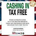 Cashing in Tax Free: The Ultimate Guide to a Tax Free Retirement Using 1031 Exchange and DSTs (Delaware Statutory Trusts) Audiobook by Leslie Pappas Narrated by Greg Zarcone