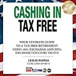 Cashing in Tax Free: The Ultimate Guide to a Tax Free Retirement Using 1031 Exchange and DSTs (Delaware Statutory Trusts) | Leslie Pappas