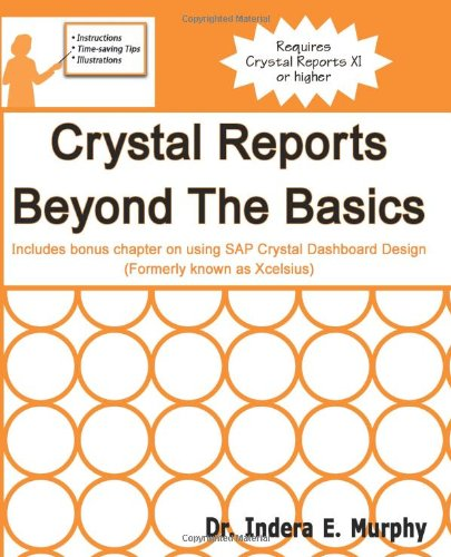 Crystal Reports Beyond The Basics: Includes Bonus Chapter On Using Sap Crystal Dashboard Design (Formerly Known As Xcelsius)