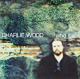 Who I Am Charlie Wood