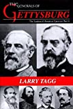 img - for The Generals of Gettysburg: The Leaders of America's Greatest Battle by Tagg, Larry (1998) Hardcover book / textbook / text book