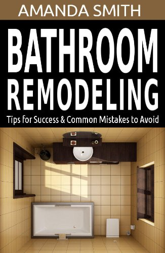 Amanda Smith - Bathroom Remodeling Tips for Success & Common Mistakes to Avoid (Bathroom DIY Series Book 3) (English Edition)