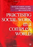 Practising Social Work in a Complex World (0230218644) by Adams, Robert