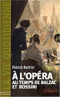 A l'opéra au temps de Balzac et Rossini, Paris 1800-1850