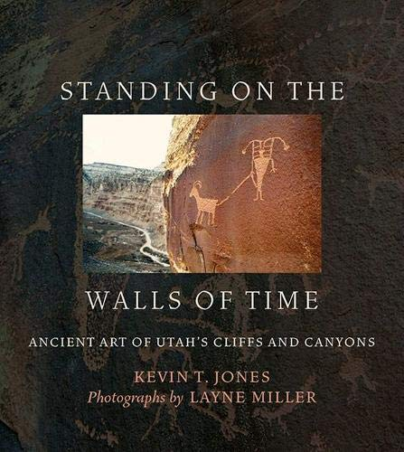 Standing on the Walls of Time Ancient Art of Utahs Cliffs and Canyons [Jones, Kevin T.] (Tapa Blanda)