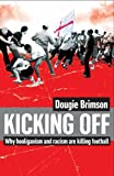 img - for Kicking Off: Why Hooliganism and Racism Are Killing Football by Dougie Brimson (2006-05-29) book / textbook / text book