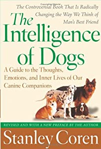 The Intelligence of Dogs: A Guide to the Thoughts, Emotions, and Inner Lives of Our Canine Companions by Free Press