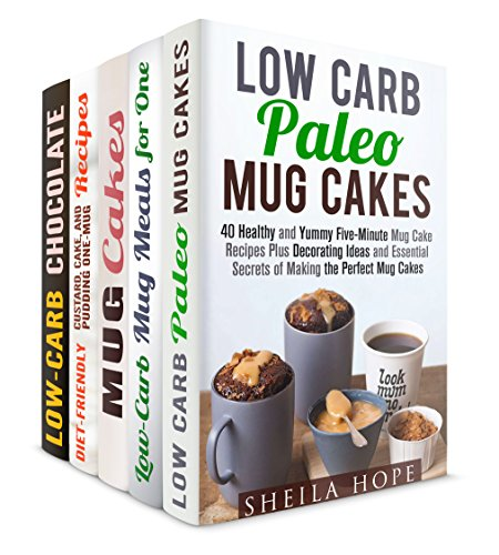 Mug Cooks Box Set (5 in 1): Paleo, Low Carb, Quick and Easy, Traditional Mug Cakes, Chocolate Desserts, Puddings and Other Recipes for Busy People (Microwave Meals & Recipes) by Sheila Hope, Jillian Riggs, Jessica Meyer, Elena Chambers, Peggy Carlson