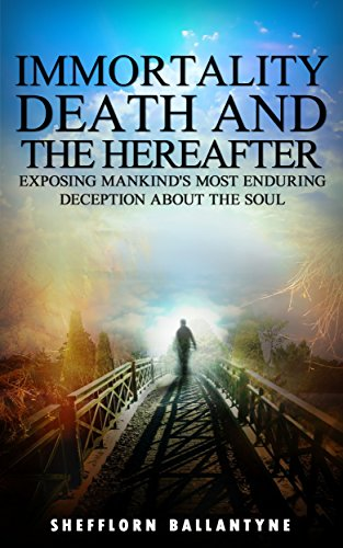 Immortality, Death And The Hereafter by Shefflorn Ballantyne ebook deal