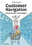 Customer Navigation: Einfach verkaufen - Umsatz steigern. Neue Impulse für