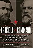 img - for Crucible of Command: Ulysses S. Grant and Robert E. Lee--The War They Fought, the Peace They Forged book / textbook / text book