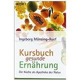 """Kursbuch gesunde Ern�hrung: Die K�che als Apotheke der Naturvon """"Ingeborg M�nzing-Ruef"""""""