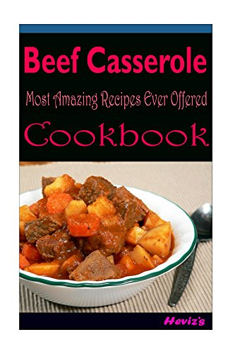 Beef Casserole 101. Delicious, Nutritious, Low Budget, Mouth Watering Cookbook by Heviz's