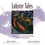Lobster Tales: Recipes & Recitations Featuring the Maine Attraction