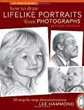 How To Draw Lifelike Portraits From Photographs - Revised: 20 step-by-step demonstrations with bonus DVD
