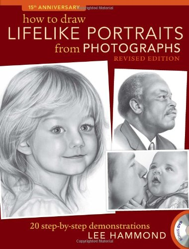 How to Draw Lifelike Portraits from Photographs Revised: 20 Step-By-Step Demonstrations with Bonus DVD