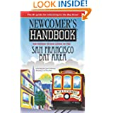 Newcomer's Handbook for Moving to and Living in the San Francisco Bay Area: Including San Jose, Oakland, Berkeley...