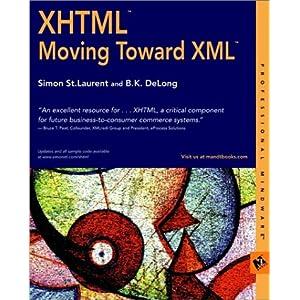 XHTML: Moving Toward XML B.K. Delong, Simon St.Laurent