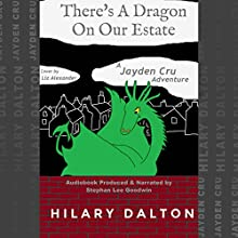 There's a Dragon on Our Estate: A Jayden Cru Adventure Audiobook by Hilary Dalton Narrated by Stefan Lee Goodwin
