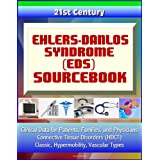21st Century Ehlers-Danlos Syndrome (EDS) Sourcebook: Clinical Data for Patients, Families, and Physicians - Connective...