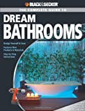 Black & Decker The Complete Guide to Dream Bathrooms: Design Yourself & Save - Features New Products & Materials - Step-by-Step Instructions (Black & Decker Complete Guide)