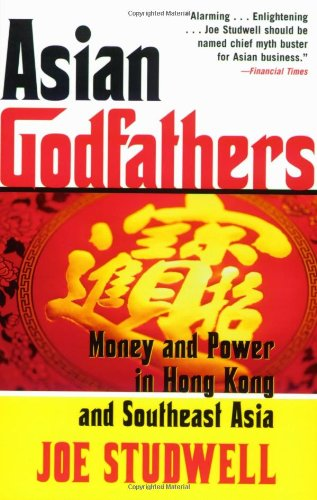 Asian Godfathers: Money and Power in Hong Kong and Southeast Asia: Joe Studwell: 9780802143914: Amazon.com: Books